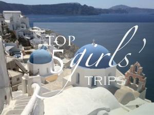 Top 5 Girlfriend Getaways